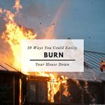 "teal background with house burning picture w title ""10 AWESOME WAYS TO BURN DOWN YOUR HOUSE"""